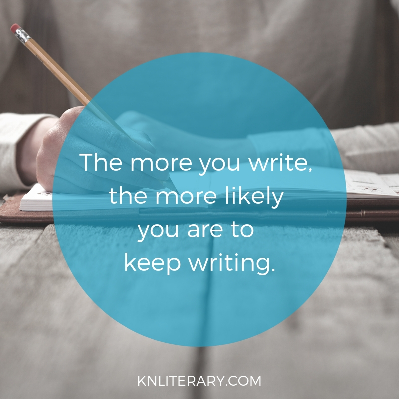 The more you write, the more likely you are to keep writing.
